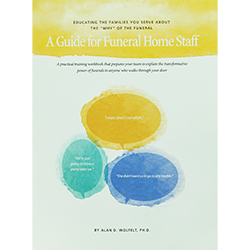 Educating the Families You Serve about the WHY of the Funeral: A Guide for Funeral Home Staff
