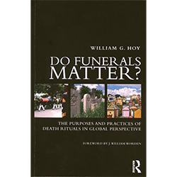 Do Funerals Matter? The Purposes & Practices of Death Rituals in Global Perspective