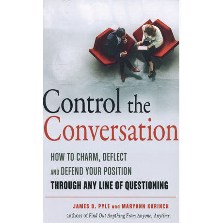 Control the Conversation: How to Charm, Deflect and defend Your Position  Any Line of Questioning