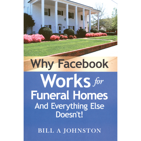 Why Facebook Works for Funeral Homes and Everything Else Doesn't
